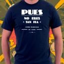 Camiseta Pues No Eres Tan Fea